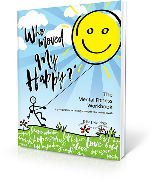 Erika J Kendrick's Who Moved My Happy Workbook